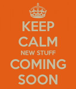 keep-calm-new-stuff-coming-soon