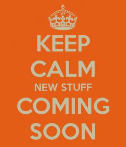 keep-calm-new-stuff-coming-soon